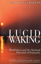 Lucid Waking: Mindfulness and the Spiritual Potential of Humanity, Georg Feuerst