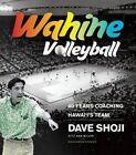 Wahine Volleyball: 40 Years Coaching Hawai'i's Team by Ann Miller, Dave Shoji (Hardback, 2015)