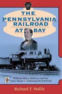 Railroads Past and Present Ser.: The Pennsylvania Railroad at Bay : William...