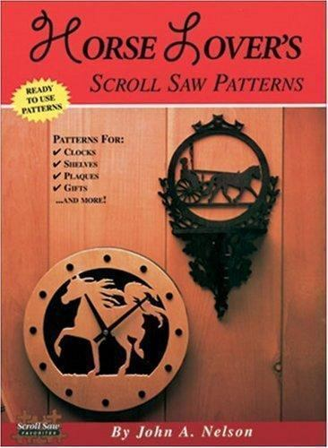 Horse Lover's Scroll Saw Patterns Ready to Use Patterns by John Nelson PB VG