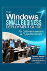 The Windows 7 Small Business Deployment Guide for Business Owners and It Professionals by Onuora Amobi (Paperback / softback, 2010)