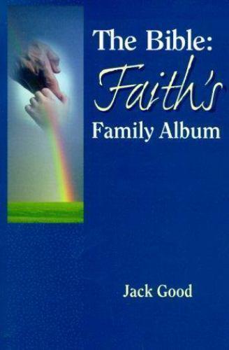 The Bible : Faith's Family Album by Jack Good