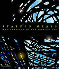 Stained Glass: Masterpieces of the Modern Era by Xavier Barral (Hardback, 2007)