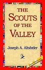 The Scouts of the Valley by Joseph A Altsheler (Hardback, 2006)
