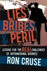 Lies Bribes & Peril Lessons for The Real Challenges of International Business