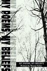 My Poems Beliefs Wayne Fuller iUniverse Paperback / Softback 9780595313198