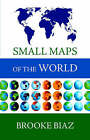 Small Maps of the World by Brooke Biaz (Paperback / softback, 2005)