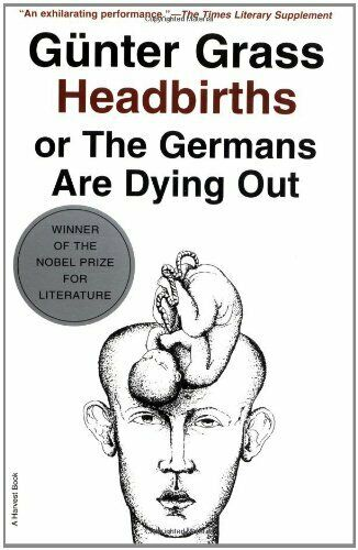 Headbirths : Or, the Germans Are Dying Out by Grass, Gunter