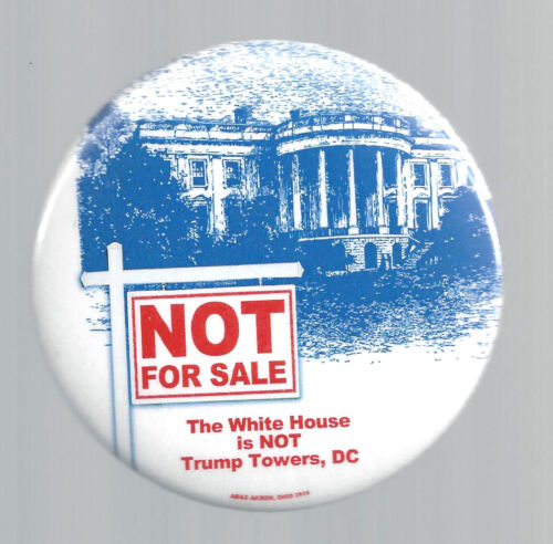 """2016 DONALD TRUMP /""""NOT FOR SALE/"""" WHITE HOUSE DESIGN LIMITED ED CAMPAIGN BUTTON"""