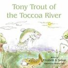 Tony Trout of The Toccoa River by Elizabeth a Salvati 9781456758172