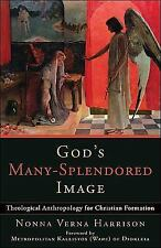 God's Many-Splendored Image : Theological Anthropology for Christian...