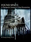 Found Space: A Therapeutic Journey to Urban Resurrection by Mi Tsung Chang (Paperback, 2003)