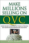 Make Millions Selling on QVC: Insider Secrets to Launching Your Product on Television and Transforming Your Business (and Life) Forever by Nick Romer (Hardback, 2008)