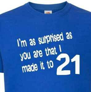 21st-Birthday-T-Shirt-I-039-m-As-Surprised-As-You-That-I-made-It-To-21-Funny-Gift