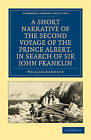 A Short Narrative of the Second Voyage of the Prince Albert, in Search of Sir John Franklin by William Kennedy (Paperback, 2010)