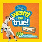 Weird But True Sports: 300 Wacky Facts about Awesome Athletics by National Geographic Kids (Hardback, 2016)