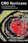 Cmo Hurricane: The Turbulent World of Marketing Executives by Michael Cheves (Paperback / softback, 2012)