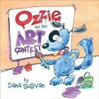 Ozzie and the Art Contest by Dana Sullivan (Hardback, 2013)