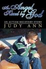 Angel Kissed by God an Autism Recovery Story 9781425749576 by Judy Ann