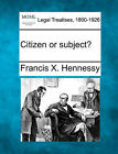 Citizen or Subject? by Francis X Hennessy (Paperback / softback, 2010)