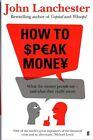 How to Speak Money by John Lanchester (Hardback, 2014)