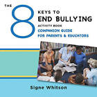 The 8 Keys to End Bullying Activity Book Companion Guide for Parents & Educators by Signe Whitson (Paperback, 2016)