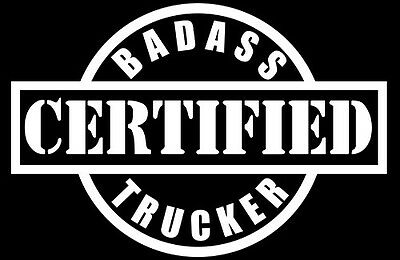 CERTIFIED BADASS Trucker,Union,Over The Road,Truck Driver,Rig,Tractor /& Trailer