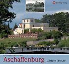 Aschaffenburg - gestern und heute von Carsten Pollnick (2011, Gebundene Ausgabe)
