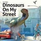 Dinosaurs on My Street by Professor of Latin David West (Hardback, 2013)