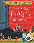 The Smartest Giant in Town by Julia Donaldson (Board book, 2017)