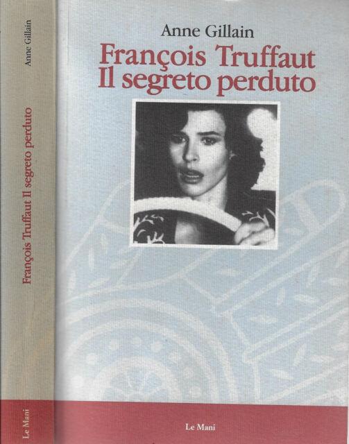 François Truffaut il segreto perduto. . Anne Gillain. 1995. IED.