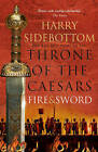 Fire and Sword (Throne of the Caesars, Book 3) by Harry Sidebottom (Hardback, 2016)