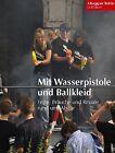 Alltagsgeschichte in Bildern 06. Mit Wasserpistole und Ballkleid (2011, Gebundene Ausgabe)