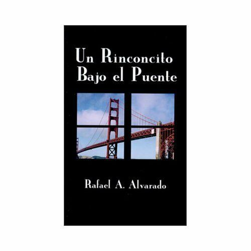 Un Rinconcito Bajo el Puente by Rafael A. Alvarado (2000, Paperback)