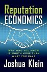 Reputation Economics: Why Who You Know is Worth More Than What You Have by Joshua Klein (Hardback, 2013)