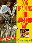 Dog Training the Mugford Way: Never Say No! by Roger Mugford (Paperback, 1994)