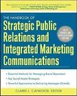 The Handbook of Strategic Public Relations and Integrated Communications von Clarke L. Caywood (2012, Gebundene Ausgabe)