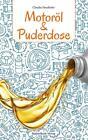 Motoröl & Puderdose von Claudia Neudörfer (2014, Taschenbuch)
