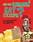Did the Romans Eat Crisps?: And Other Questions About History by Paul Mason (Hardback, 2013)