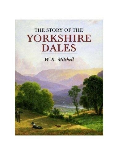 New, The Story of the Yorkshire Dales, W.R. Mitchell, Book