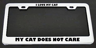 I LOVE MY CAT MY CAT DOES NOT CARE License Plate Frame