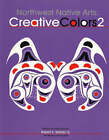 Northwest Native Arts: Creative Colors by Robert E. Stanley (Paperback, 2003)