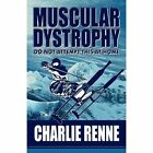 Muscular Dystrophy: Do Not Attempt This at Home by Charlie Renne (Paperback / softback, 2012)