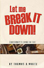Let Me Break It Down! Christianity & Living the Life by Thomas D White (Paperback / softback, 2007)