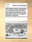 The History of the Royal Family: Or, a Succinct Account of the Marriages and Issue of All the Kings and Queens of England, from the Conquest. ... by Multiple Contributors, See Notes Multiple Contributors (Paperback / softback, 2010)