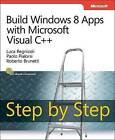 Build Windows 8 Apps with Microsoft Visual C++ Step by Step by Roberto Brunetti, Paolo Pialorsi, Luca Regnicoli (Paperback, 2013)