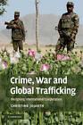 Crime, War and Global Trafficking: Designing International Cooperation by Christine Jojarth (Paperback, 2009)