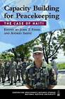 Capacity Building for Peacekeeping: The Case of Haiti by Andres Saenz, John T. Fishel (Paperback, 2007)