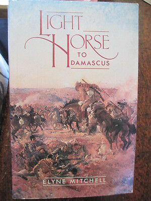 Australian Lighthorse to Damascus Chauvel Beersheba WW1 written Chauvel Daughter