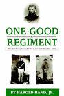 One Good Regiment: The Thirteenth Pennsylvania Cavalry (117th Pennsylvania Volunteer Regiment) 1861-1865 by Harold Hand (Paperback, 2000)